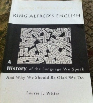 Book Review:  King Alfred's English by Laurie J. White