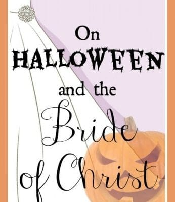On Halloween and The Bride of Christ