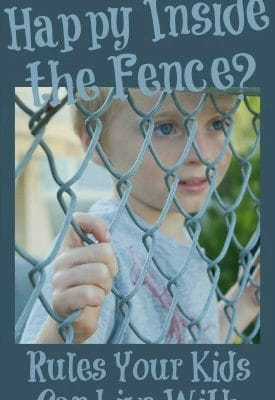 Happy Inside the Fence? Setting Rules Your Kids Can Live With
