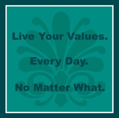 Live Your Values. Every Day, No Matter What.