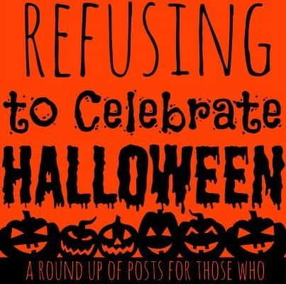 Refusing to Celebrate Halloween Round Up