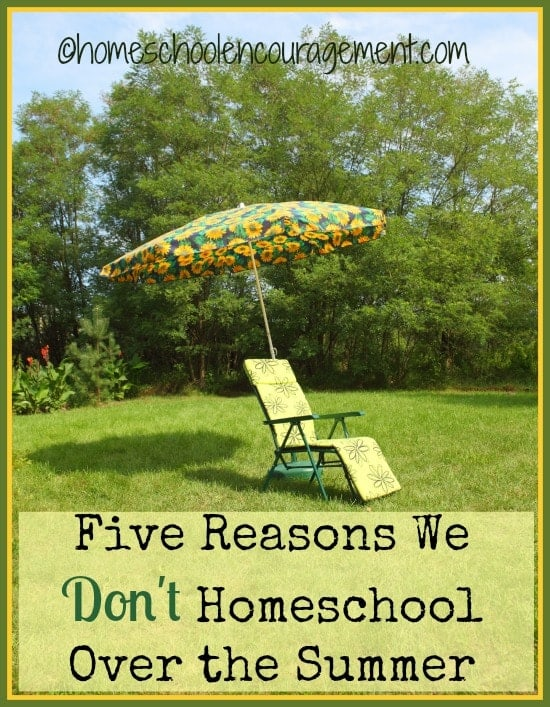 Do you homeschool over the summer? Take a look at 5 reasons this homeschooling family chooses NOT to homeschool during the summer.