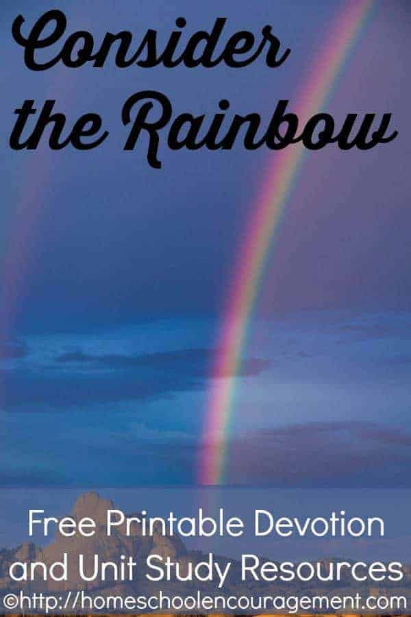 Consider the Rainbow - A Free Devotion for Family, homeschool, or church with printable to take with you and resources to develop a complete unit study. #homeschool