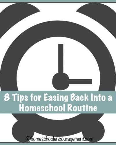 8 Tips for Easing Back Into a #Homeschool Routine | encouragingmomsathome.com