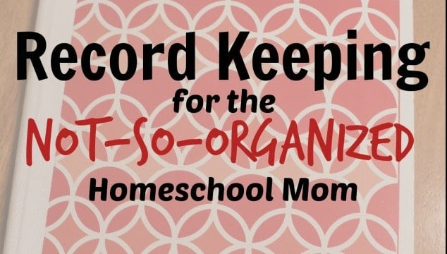 Record Keeping for the Not-so-Organized Homeschool Mom
