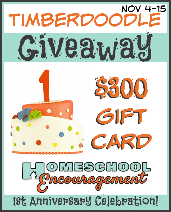Giveaway! $300 Gift Card from Timberdoodle in the Homeschool Encouragement Anniversary Giveaway! Ends November 15th at 11:59 EST.