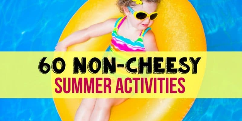 60 Non-Cheesy Things to do this Summer
