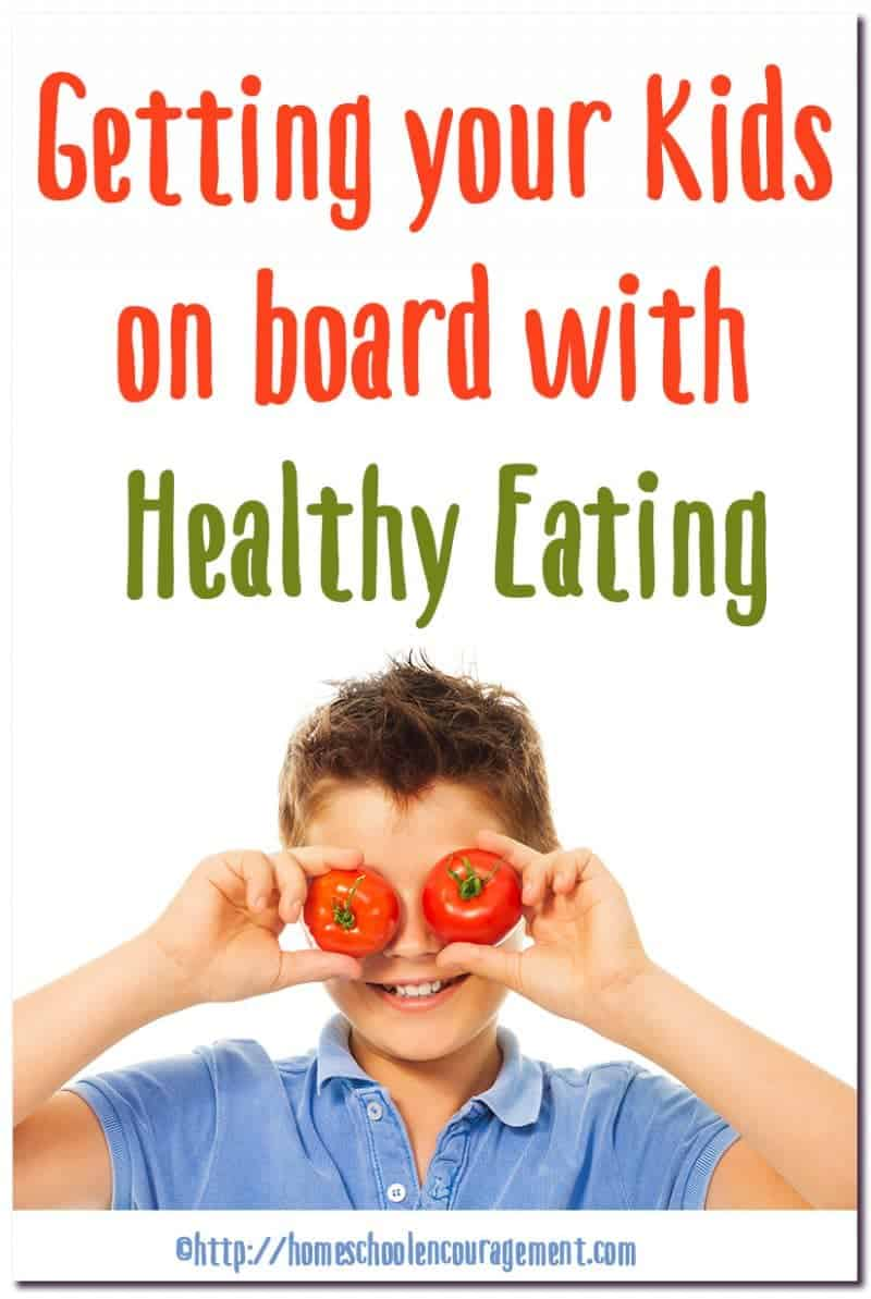 Healthy Eating - Getting your kids on Board!