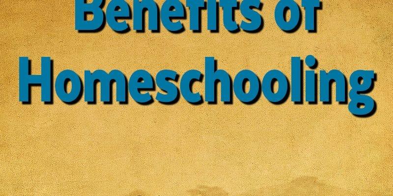 21 Benefits of Homeschooling