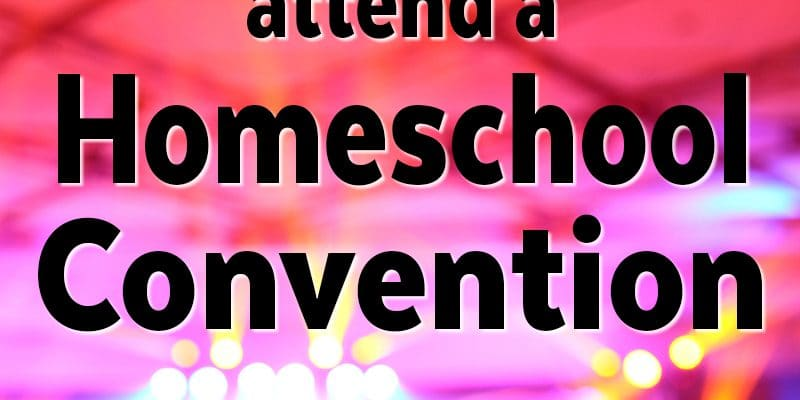 10 Reasons You Should Attend A Homeschool Convention