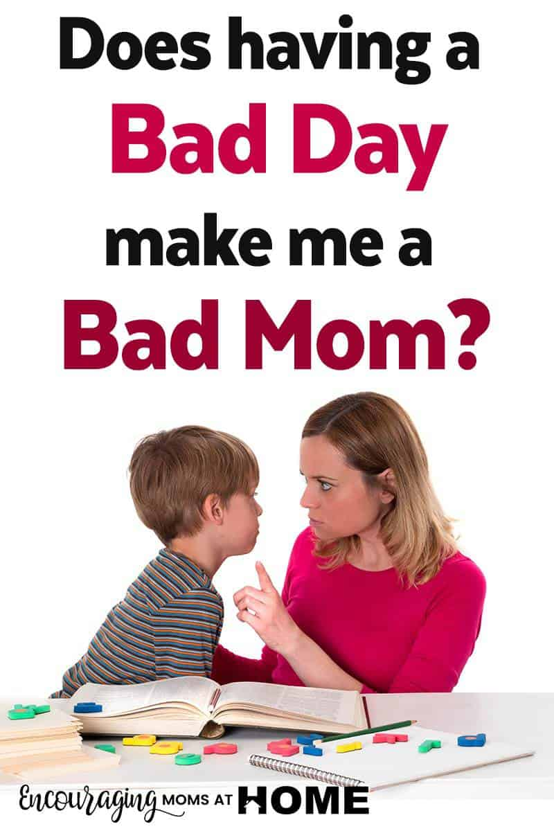 Does having a bad day make me a bad mom? Encouragement for moms. You can do this.