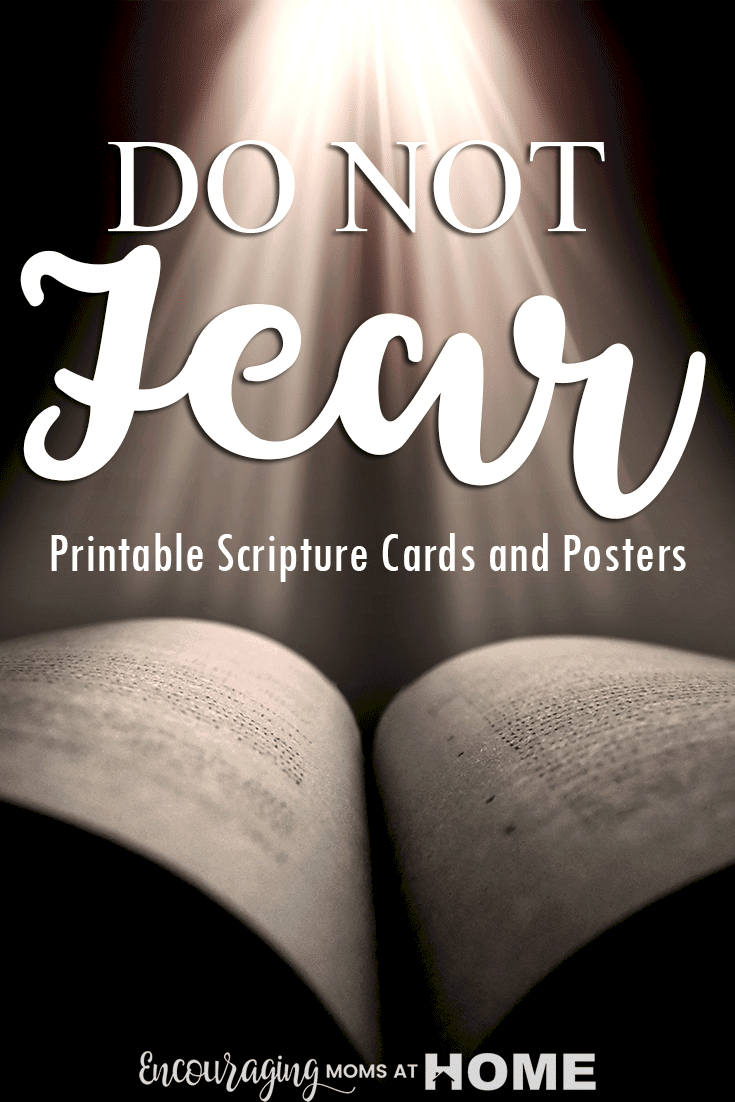 Do Not Fear FREE Printables -In moments of fear or anxiety, cover yourself with these scriptures, reciting them in your head or aloud. Pray them over your children before bed or difficult situations. Recite the scriptures with them when they wake up at night. God's Word is truly powerful!