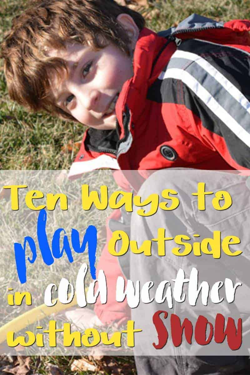 It does not have to be warm weather for children to play outside.  Here are ten games and ideas to get your kids off electronics and into the sunshine, even if there is no snow. #hsmom #outdoor
