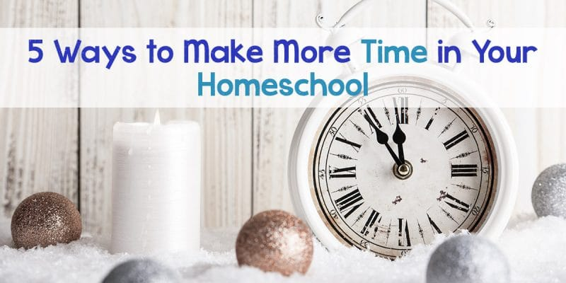 5 Ways to Make More Time in Your Homeschool
