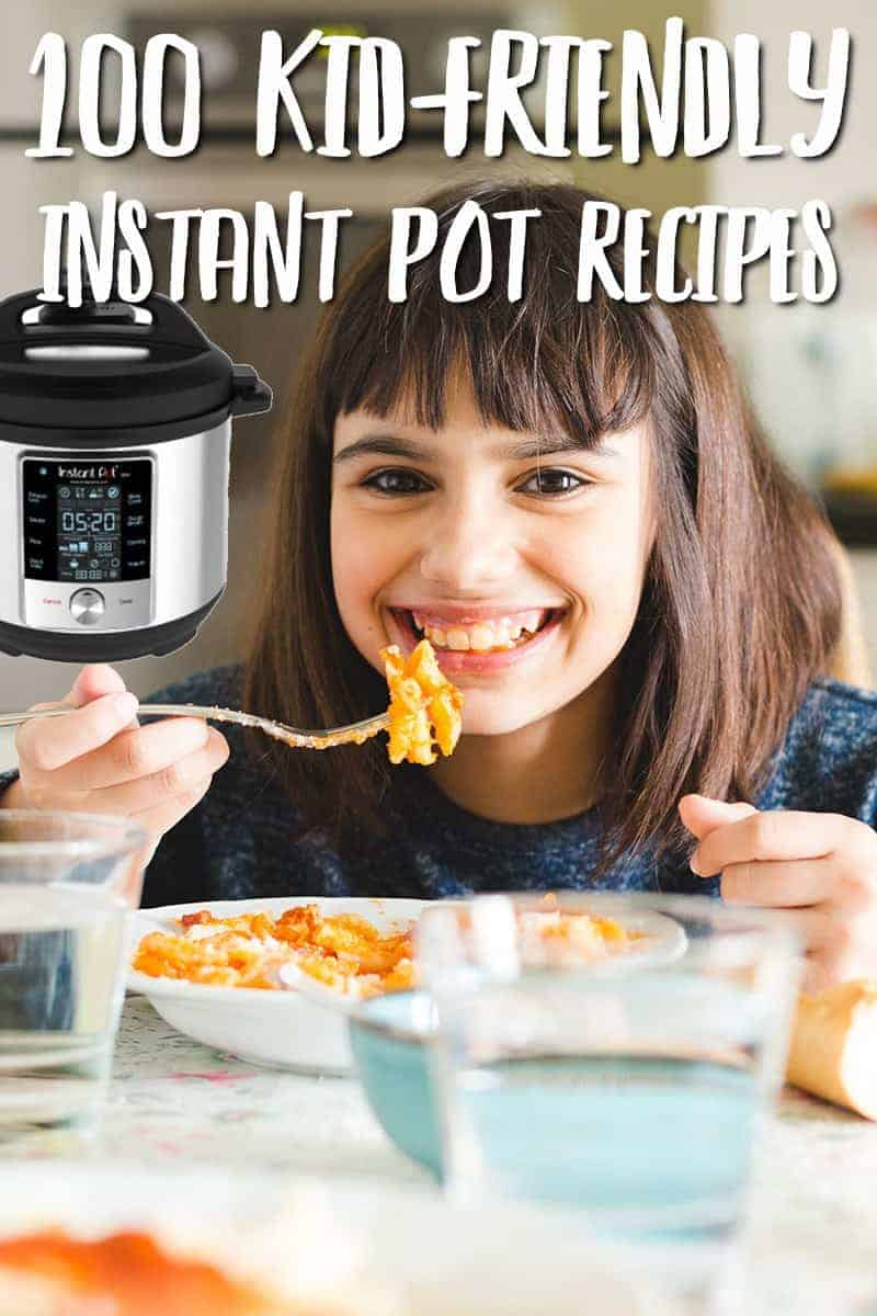 100 Best Kid-Friendly Instant Pot Recipes for kids. All kid-approved and ready to feed your family well!